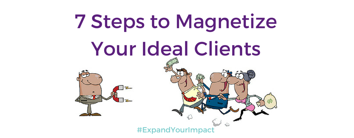 7 Steps to Magnetizing Your Ideal Clients
