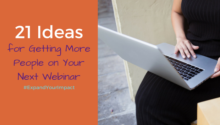 21 Ideas for Getting More People On Your Next Webinar