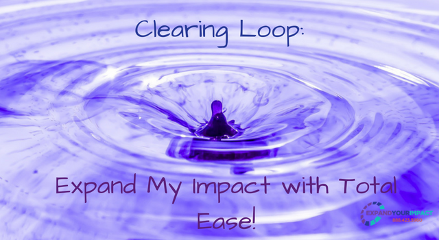 Clearing Loop: Expand My Impact With Total Ease