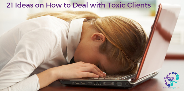 21 Ideas on How to Deal with Toxic Clients