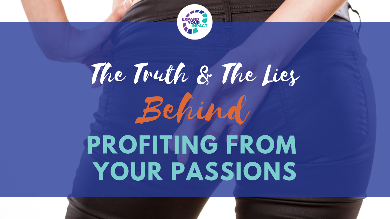 The Truth & The Lies Behind Profiting From Your Passions