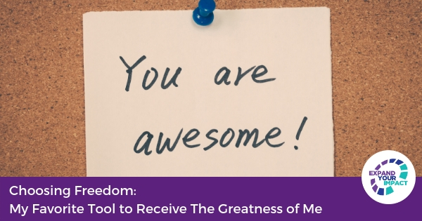 Choosing Freedom: My Favorite Tool to Receive The Greatness of Me