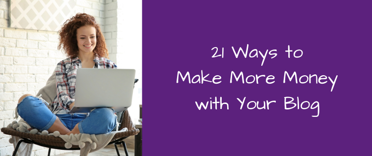 21 Ways to Make More Money with Your Blog
