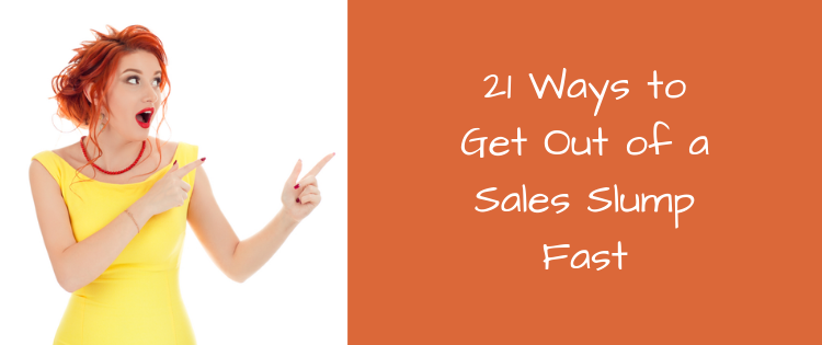 21 Ways to Get Out of a Sales Slump Fast