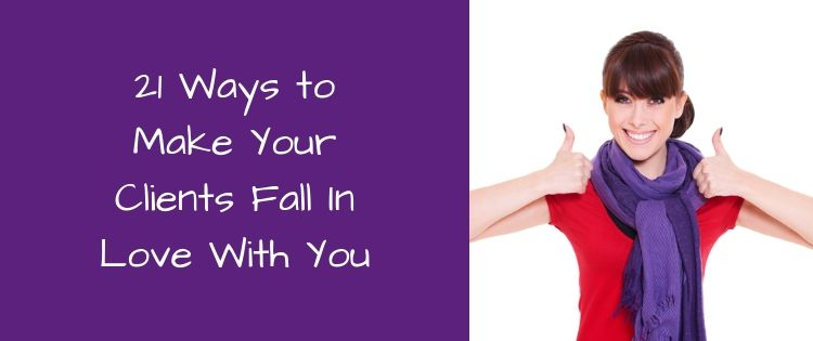 21 Ways to Make Your Client Fall In Love With You
