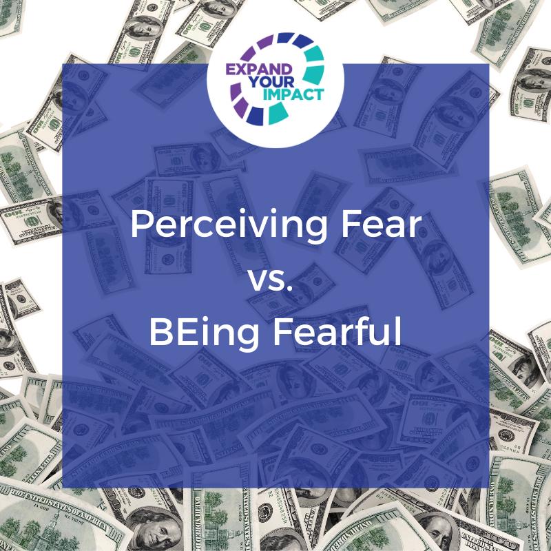 Perceiving Fear vs. BEing Fear