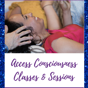 Access Consciousness Classes & Sessions